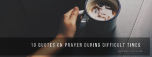 10 quotes on Prayer during Difficult times