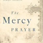 Lord Have Mercy – The Mercy Prayer – A Book Review